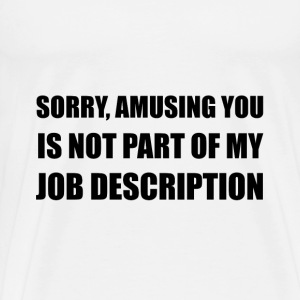 Sorry Amusing Job Description - Men's Premium T-Shirt