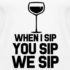 When I Sip You Sip We Sip Funny wine saying shirt  - Women's Premium Tank Top
