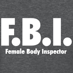 F.B.I Female Body Inspector T-Shirts - Women's T-Shirt