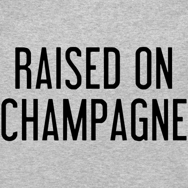 Raised on Champange