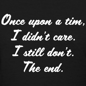 Once upon a time, I didn't care. I still don't. T-Shirts - Women's T-Shirt