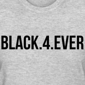 Black 4 ever T-Shirts - Women's T-Shirt