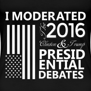 I Moderated the Presidential Debates! - WOMEN'S - Women's Premium T-Shirt