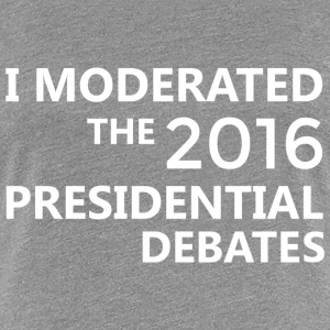 I Moderated the Presidential Debates! - WOMEN'S 3 - Women's Premium T-Shirt