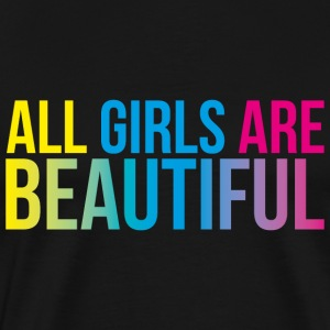 All Girls are Beautiful - Men's Premium T-Shirt