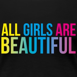 All Girls are Beautiful - Women's Premium T-Shirt