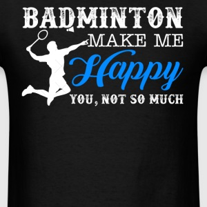 Badminton Makes Me Happy - Men's T-Shirt