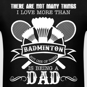 Love Badminton And Being A Dad - Men's T-Shirt