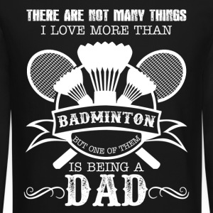 Love Badminton And Being A Dad - Crewneck Sweatshirt