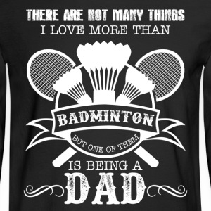 Love Badminton And Being A Dad - Men's Long Sleeve T-Shirt