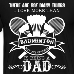 Love Badminton And Being A Dad - Men's Premium T-Shirt