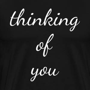THINKING OF YOU T-Shirts - Men's Premium T-Shirt