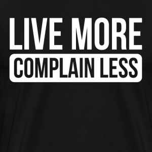LIVE MORE COMPLAIN LESS T-Shirts - Men's Premium T-Shirt