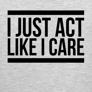 I JUST ACT LIKE I CARE Sportswear - Men's Premium Tank