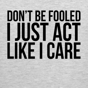 DON'T BE FOOLED, I JUST ACT LIKE I CARE Sportswear - Men's Premium Tank
