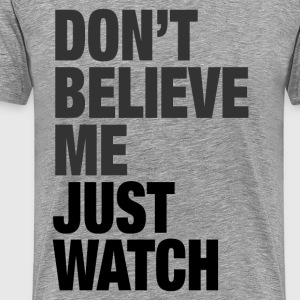 JUST WATCH T-Shirts - Men's Premium T-Shirt