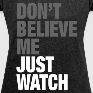 JUST WATCH T-Shirts - Women´s Roll Cuff T-Shirt