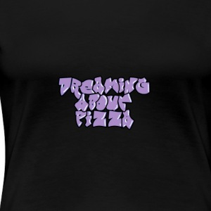 Dreaming about pizza - Women's Premium T-Shirt