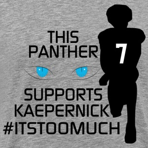 This Panther fan Supports Kaepernick - Men's Premium T-Shirt