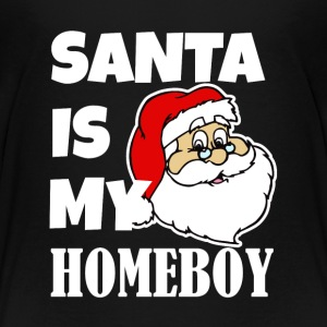 Santa is my homeboy funny boys shirt - Toddler Premium T-Shirt
