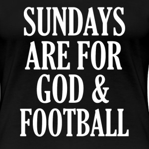 Funny Sundays are for God and Football shirt  - Women's Premium T-Shirt