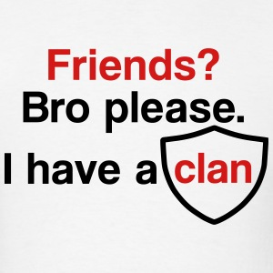 Friends? I have a clan - Men's T-Shirt