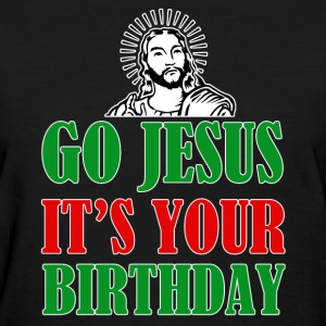 Go Jesus It's your birthday funny Christmas shirt  - Women's T-Shirt