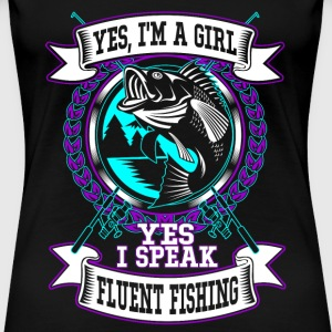 Fish - I'm a girl yes, I speak fluent fishing - Women's Premium T-Shirt