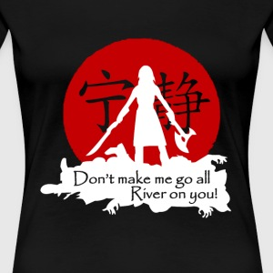 Serenity - Don't make me go all. River on you! - Women's Premium T-Shirt