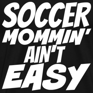 Soccer fan - Soccer mommin' ain't easy - Men's Premium T-Shirt