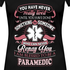 Paramedic - You have never really lived - Women's Premium T-Shirt