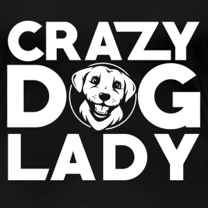 T - shirt for Dog lover - Crazy dog lady - Women's Premium T-Shirt