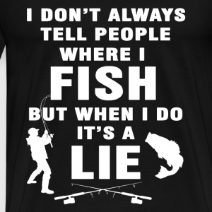 Fishing - I don't tell people where I fish t - shi - Men's Premium T-Shirt