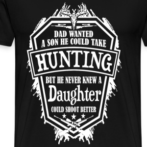 Hunting - Dad never knew a daughter shoots better - Men's Premium T-Shirt
