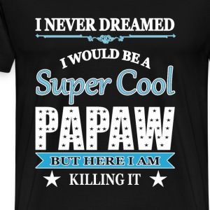 Super cool Papaw - Here I am killing it - Men's Premium T-Shirt