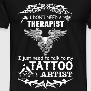 Talk to Tattoo artist - I don't need a therapist - Men's Premium T-Shirt
