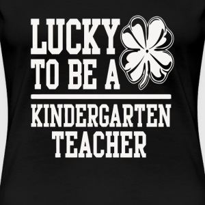Kindergarten teacher - I'm lucky to be one t - shi - Women's Premium T-Shirt