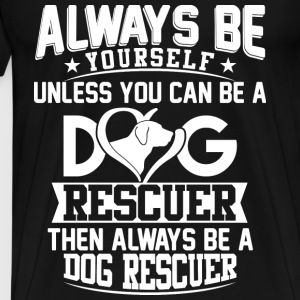 Always be yourself unless you can be a dog Rescue - Men's Premium T-Shirt