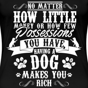 Dog lover - Having a dog makes you rich - Women's Premium T-Shirt