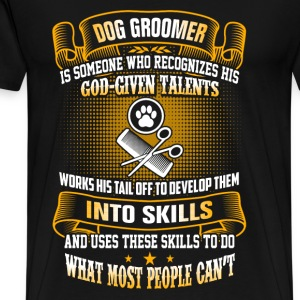 Dog groomer - Is someone who recognizes his talent - Men's Premium T-Shirt