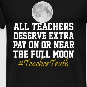 Teacher - All teachers deseve extra pay on t - shi - Men's Premium T-Shirt