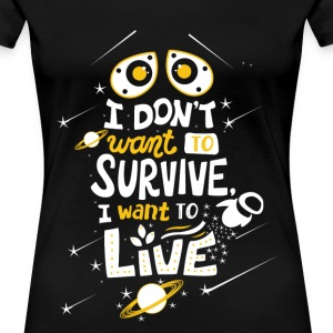 WALL·E - I don't want to survive I want to live - Women's Premium T-Shirt