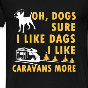 Caravans lover - Oh, Dogs, Sure I like dogs - Men's Premium T-Shirt