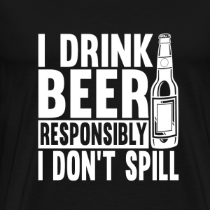 Beer - I drink beer responsibly. I don't spill - Men's Premium T-Shirt
