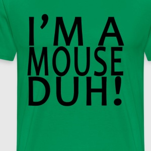 im_a_mouse_duh_ - Men's Premium T-Shirt