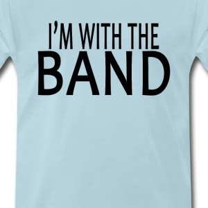 im_with_the_band_ - Men's Premium T-Shirt