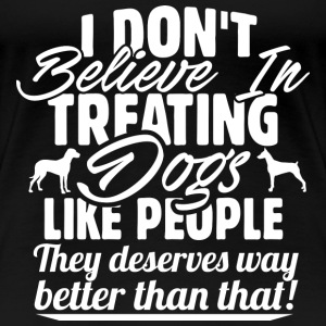 Dog lover - They deserves way better than that - Women's Premium T-Shirt