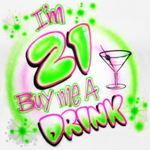 I'm 21 Buy Me a Drink T-Shirts - Women's Premium T-Shirt