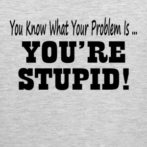 YOU'RE STUPID! Sportswear - Men's Premium Tank