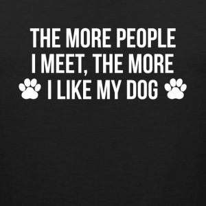 THE MORE PEOPLE I MEET, THE MORE I LIKE MY DOG Sportswear - Men's Premium Tank